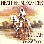 Heather Alexander Insh'allah: The Music Of Lion's Blood
