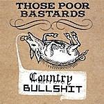 Those Poor Bastards Country Bullshit (Reissue)