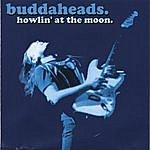 Buddaheads Howlin' At The Moon