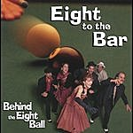 Eight To The Bar Behind The Eight Ball