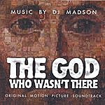 "DJ Madson ""The God Who Wasn't There"" (Remastered)"
