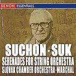 Bohdan Warchal Suk - Suchon: Serenades For String Orchestra
