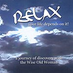 Dr. Kathryn Seifert Relax...Your Life Depends On It: A Journey Of Discovery With The Wise Old Woman