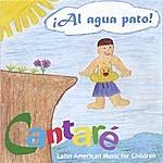 Cantare Al Agua Pato! Latin American Music For Children