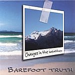 Barefoot Truth Changes In The Weather