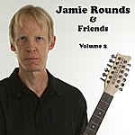 Jamie Rounds Jamie Rounds & Friends, Vol. 2