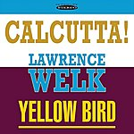 Lawrence Welk Calcutta! / Yellow Bird