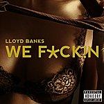 Lloyd Banks We F*ck!n - Single
