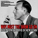 Noël Coward Why Must The Show Go On - Noel Coward Live In New York