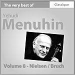 Yehudi Menuhin Nielsen : Concerto Pour Violon, Op. 33 - Bruch : Concerto Pour Violon No. 1