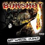 Bukshot No White Flags