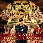 Bukshot They Still Don't Love Me