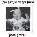 Tom Smith And They Say I've Got Talent