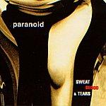 Paranoid Sweat Blood & Tears
