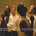 Acappella Hymns For All The World