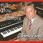 Gilberto Perez Ayer Hoy Y Siempre