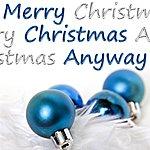 Steve Acho Merry Christmas Anyway - Single