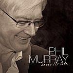 Phil Murray Never Too Late