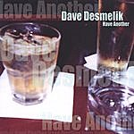 Dave Desmelik Have Another