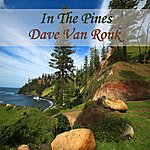 Dave Van Ronk In The Pines
