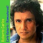Roberto Carlos Early Roberto (Remastered)