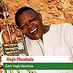 Hugh Masekela Early Hugh Masekela