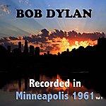 Bob Dylan Bob Dylan : Recorded In Minneapolis 1961, Vol. 1