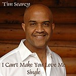 Tim Searcy I Can't Make You Love Me - Single