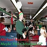 Michael Maloney Maybe This Christmas Ep