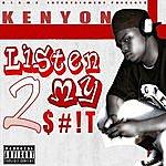 Kenyon Listen 2 My $#!t (D.I.G.M.E. Entertainment Presents)