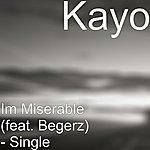 Kayo IM Miserable (Feat. Begerz) - Single
