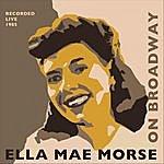 Ella Mae Morse Ella Mae Morse On Broadway