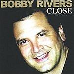 Bobby Rivers Close