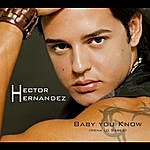 Hector Hernandez Baby You Know