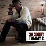 Tommy C So Sorry