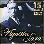 Agustín Lara Agustín Lara 15 Grandes Éxitos