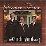 Greater Vision The Church Hymnal Series, Vol. Four