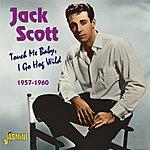 Jack Scott Touch Me Baby, I Go Hog Wild 1957-1960