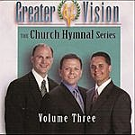 Greater Vision The Church Hymnal Series, Vol. Three