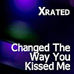 X-Rated Changed The Way You Kiss Me