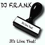 DJ F.R.A.N.K It's Like That!