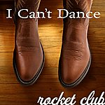 The Rocket Club I Can't Dance - Single