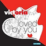 Victoria Loved By You (Radio Edit)