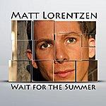 Matt Lorentzen Wait For The Summer
