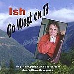 Ish Go West On 17