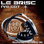 Le Brisc I've Got