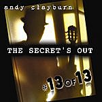 Andy Clayburn #13 Of 13, The Secret's Out