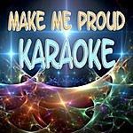 The Original Make Me Proud (Karaoke)