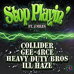 Collider Stop Playin' (Feat. J. Miles)
