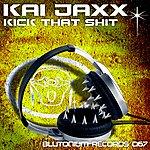 Kai Jaxx Kick That Shit